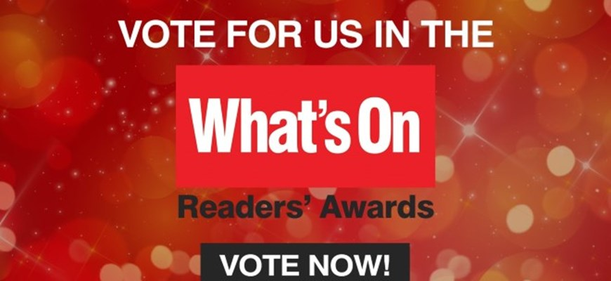 Vote for us in the 2020 What's On Reader's Awards!